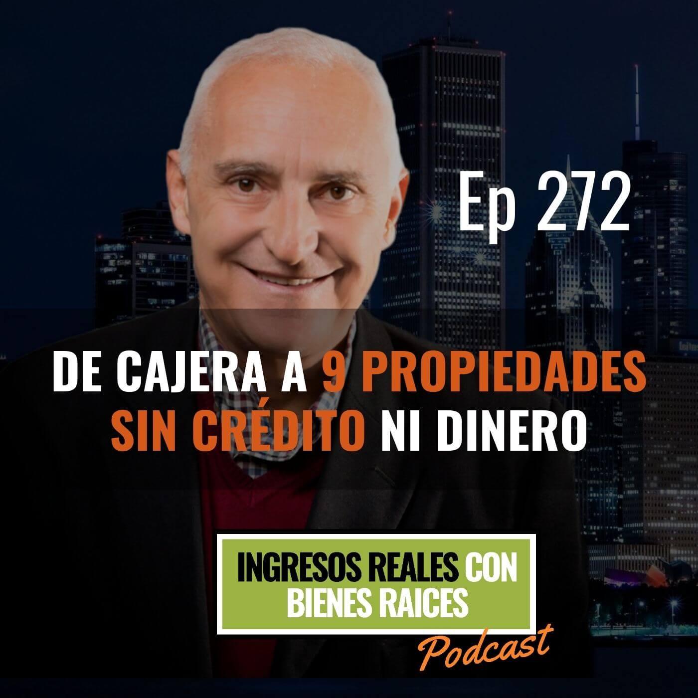 E272- De Cajera a 9 Propiedades sin Crédito ni Dinero