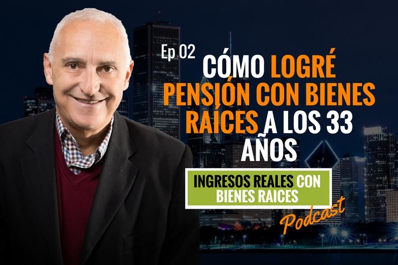 E2–Cómo logré pensión con bienes raíces a los 33 años
