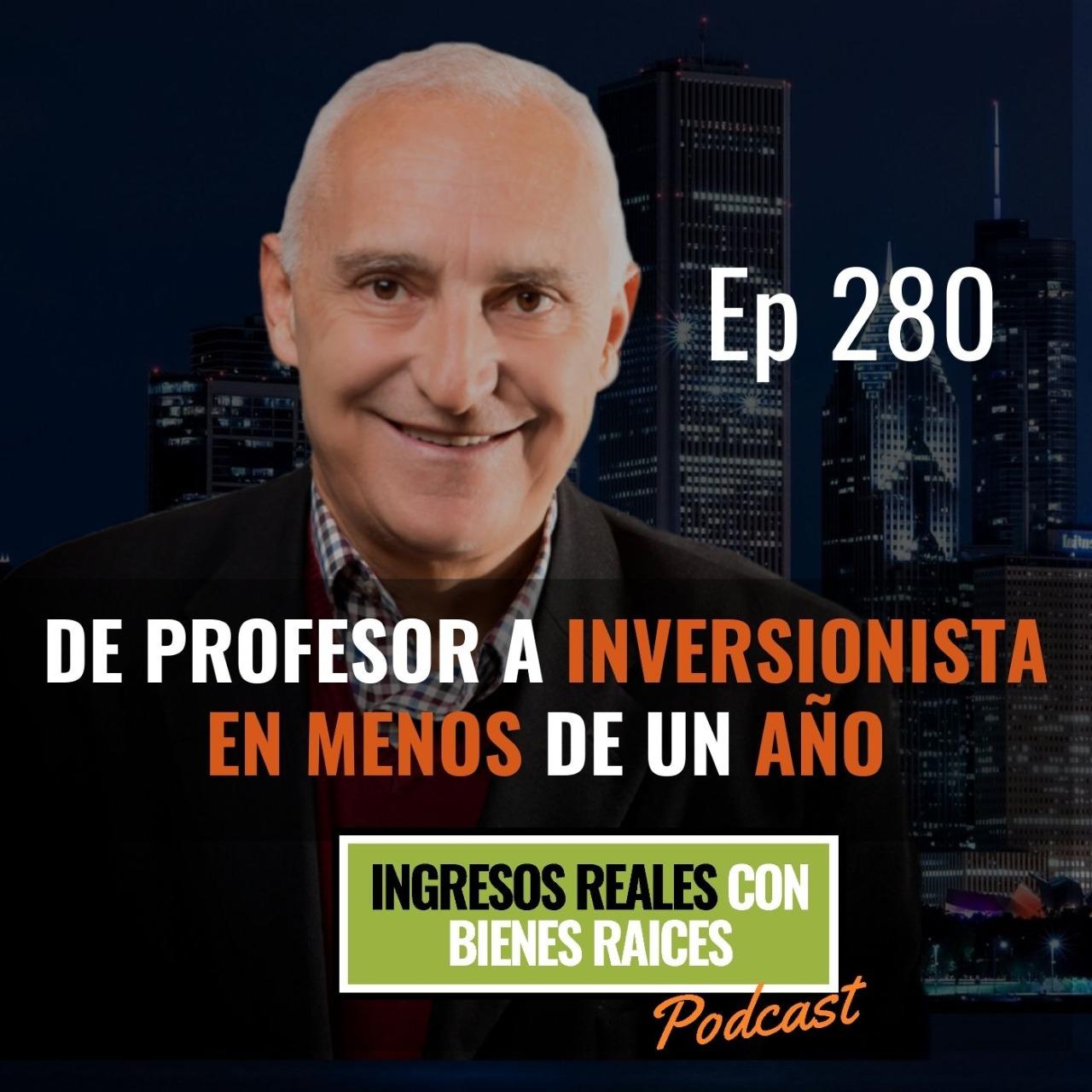 E280 – De Profesor a Inversionista en Menos de un Año
