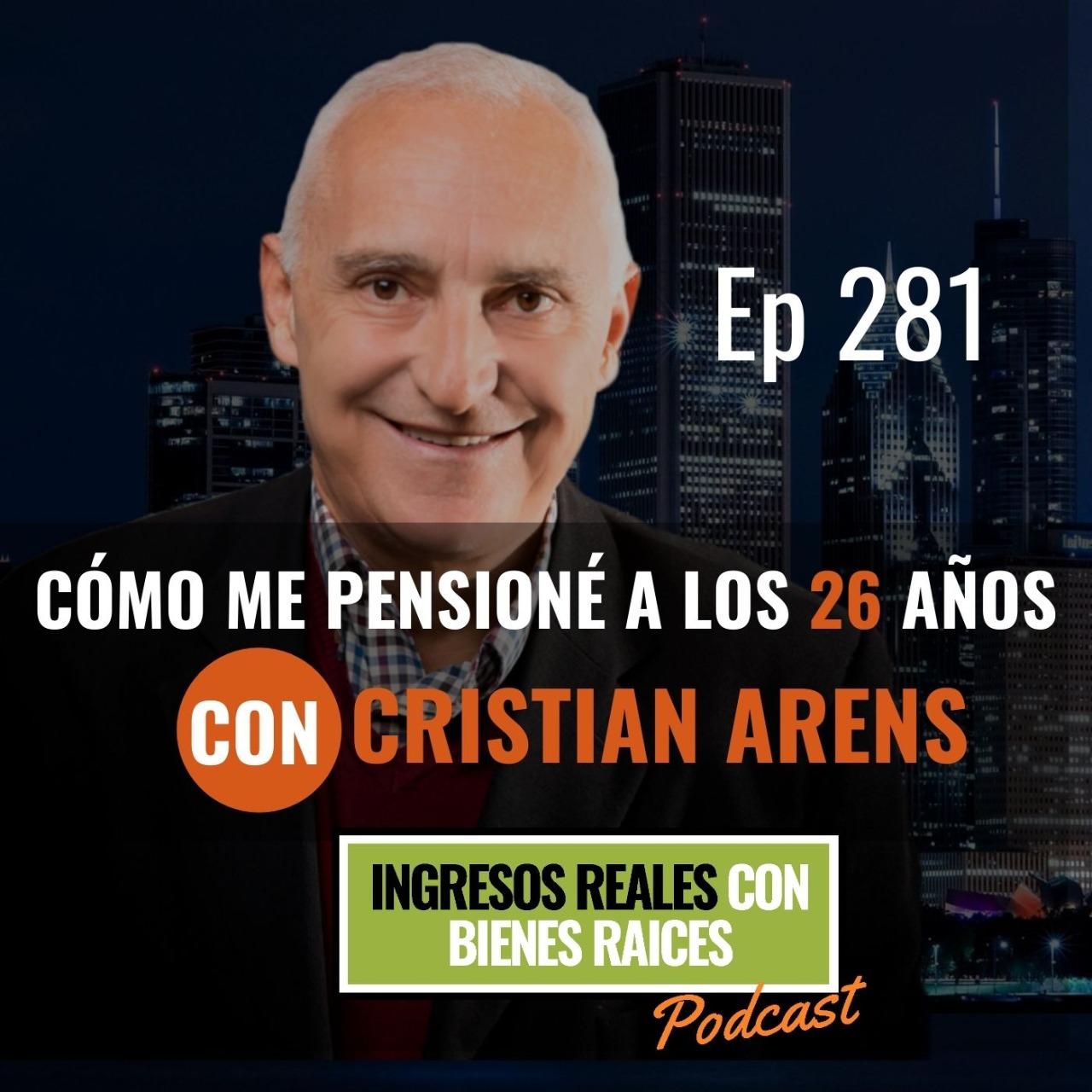 E281 – Cómo me Me Pensioné a los 26 Años | con Cristian Arens