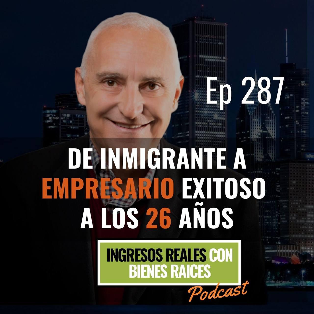 E287 –  De Inmigrante a Empresario Exitoso a los 26 Años
